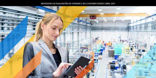Novedades actualización de Dynamics 365 Customer Service Abril 2021